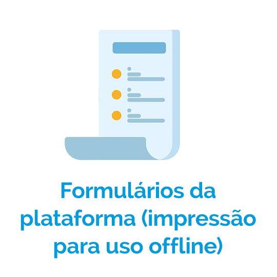 Formulários da plataforma (impressão para uso offline)