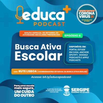 Educa + Podcast traz episódio sobre a Busca Ativa Escolar